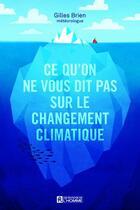 Couverture du livre « Ce qu'on ne vous dit pas sur les changements climatiques » de Gilles Brien aux éditions Editions De L'homme