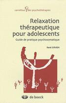 Couverture du livre « Relaxation thérapeutique pour adolescents ; guide de pratique psychosomatique » de Rene Sirven aux éditions De Boeck Superieur