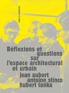 Couverture du livre « Réflexions et questions sur l'espace architectural et urbain » de Hubert Tonka et Antoine Stinco et Jean Aubert aux éditions Sens Et Tonka