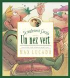 Couverture du livre « Si seulement j'avais un nez vert » de Max Lucado aux éditions Editions Cle