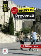 Couverture du livre « 24 heures ; en Provence ; A1 ; une journée, une aventure » de Christian Lause aux éditions La Maison Des Langues