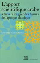 Couverture du livre « L'apport scientifique arabe à travers les grandes figures de l'époque classique » de Salah Ould Moulaye Ahmed aux éditions Unesco