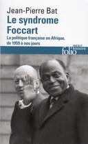 Couverture du livre « Le syndrome foccart ; la politique francaise en Afrique » de Jean-Pierre Bat aux éditions Gallimard