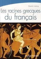 Couverture du livre « Les racines grecques du français » de Ludwig Q. aux éditions Organisation