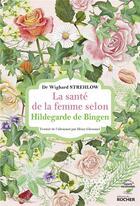 Couverture du livre « La santé de la femme selon Hildegarde de Bingen » de Wighard Strehlow aux éditions Rocher