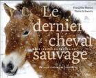 Couverture du livre « Le dernier cheval sauvage ; dans les pas du Przewalski » de Pierre Schwartz et Francoise Perriot aux éditions Belin