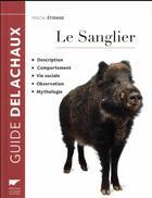 Couverture du livre « Le sanglier » de Pascal Etienne aux éditions Delachaux & Niestle