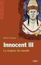 Couverture du livre « Innocent III ; la stupeur du monde » de Olivier Hanne aux éditions Belin