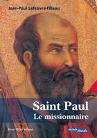 Couverture du livre « Saint Paul le missionnaire » de Jean-Paul Lefebvre-Filleau aux éditions Tequi