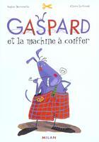 Couverture du livre « Gaspard et la machine à coiffer » de Sophie Decroisette et Claire Le Grand aux éditions Milan