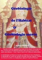 Couverture du livre « Geobiologie De L'Habitat Et Geobiologie Sacree » de Largeaud J aux éditions Books On Demand