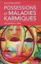 Couverture du livre « Possessions et maladies karmiques ; les soins de l'âme » de Rose Gandy et Gilles Gandy aux éditions Trajectoire