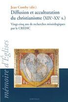 Couverture du livre « Diffusion et acculturation du christianisme (XIX-XX siècles) vingt-cinq ans de recherches missiologiques par le CREDIC » de Jean Comby aux éditions Karthala