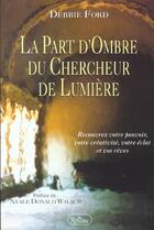 Couverture du livre « La part d'ombre du chercheur de lumière » de Debbie Ford aux éditions Roseau