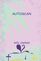 Couverture du livre « Autoscan ; autobiographie d'une intériorité » de Leila Chellabi aux éditions Lcd Mediation