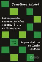Couverture du livre « Amenagements successifs d'un jardin, à C., en Bourgogne ; argumentation de Linès-Fellow » de Jean-Marc Aubert aux éditions L'arbre Vengeur