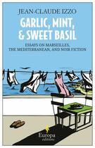Couverture du livre « Garlic, Mint and Sweet Basil » de Jean-Claude Izzo aux éditions Europa Editions Uk