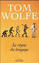 Couverture du livre « Le règne du langage » de Tom Wolfe aux éditions Robert Laffont