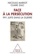 Couverture du livre « Face à la persécution ; 991 juifs dans la guerre » de Nicolas Mariot et Claire Zalc aux éditions Odile Jacob