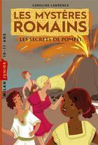 Couverture du livre « Les mystères romains t.2 ; les secrets de Pompéi » de Caroline Lawrence aux éditions Milan