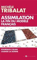 Couverture du livre « Assimilation : la fin du modèle français » de Michele Tribalat aux éditions L'artilleur