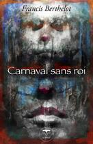 Couverture du livre « Carnaval sans roi » de Francis Berthelot aux éditions Le Belial