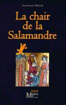 Couverture du livre « La chair de la salamandre » de Jean-Louis Marteil aux éditions La Louve