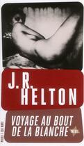 Couverture du livre « Voyage au bout de la blanche » de John R. Helton aux éditions 13e Note