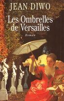Couverture du livre « Les ombrelles de versailles - la fontainiere du roy » de Jean Diwo aux éditions Flammarion