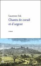 Couverture du livre « Chants de corail et d'argent » de Laurence Ink aux éditions Robert Laffont
