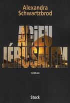 Couverture du livre « Adieu Jérusalem » de Alexandra Schwartzbrod aux éditions Stock
