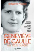 Couverture du livre « Geneviève de Gaulle, les yeux ouverts » de Bernadette Pecassou-Camebrac aux éditions Calmann-levy