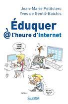 Couverture du livre « Éduquer à l'heure d'internet » de Jean-Marie Petitclerc et Yves De Gentil-Baichis aux éditions Salvator