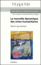 Couverture du livre « La nouvelle dynamique des crises humanitaires ; penser et agir autrement » de  aux éditions Karthala