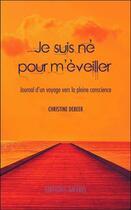 Couverture du livre « Je suis né pour m'éveiller ; journal d'un voyage vers la pleine conscience » de Christine Debeer aux éditions Amyris