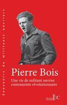 Couverture du livre « Une vie de militant ouvrier communiste révolutionnaire » de Pierre Bois aux éditions Les Bons Caracteres