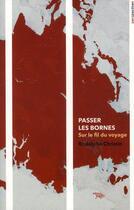 Couverture du livre « Passer les bornes ; sur le fil du voyage » de Rodolphe Christin et Laurie Thinot aux éditions Yago