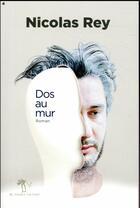 Couverture du livre « Dos au mur » de Nicolas Rey aux éditions Au Diable Vauvert