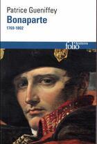 Couverture du livre « Bonaparte ; 1769-1802 » de Patrice Gueniffey aux éditions Folio