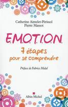 Couverture du livre « E.MO.T.I.O.N. ; 7 étapes pour se comprendre » de Pierre Massot et Catherine Aimelet-Perissol aux éditions Albin Michel