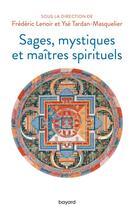 Couverture du livre « Sages, mystiques et maîtres spirituels » de Collectif et Frederic Lenoir et Yse Tardan-Masquelier aux éditions Bayard