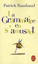 Couverture du livre « La grammaire en s'amusant » de Patrick Rambaud aux éditions Lgf