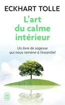Couverture du livre « L'art du calme interieur » de Eckhart Tolle aux éditions J'ai Lu