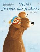 Couverture du livre « Non! je veux pas y aller ! » de Eve Tharlet aux éditions Mineditions