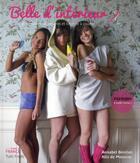 Couverture du livre « Belle d'intérieur ; vêtements, lingeries et accessoires » de Alix De Moussac et Annabel Benilan aux éditions Tutti Frutti