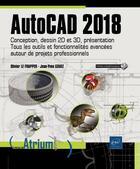 Couverture du livre « AutoCAD 2018 ; conception, dessin 2D et 3D, présentation ; tous les outils et fonctionnalités avancées autour de projets professionnels » de Olivier Le Frapper et Jean-Yves Gouez aux éditions Eni
