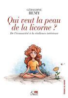 Couverture du livre « Qui veut la peau de la licorne ? de l'écoanxiété à la résilience intérieure » de Geraldine Remy aux éditions Ker Editions