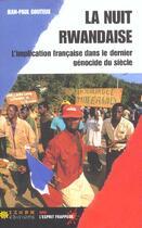 Couverture du livre « La Nuit Rwandaise - L Implication Francaise Dans Le Dernier Genocide Du Xxeme Siecle » de Jean-Paul Gouteux aux éditions Dagorno