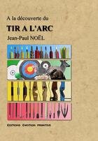 Couverture du livre « à la découverte du tir à l'arc » de Jean-Paul Noel aux éditions Emotion Primitive