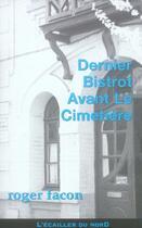 Couverture du livre « Dernier bistrot avant le cimetière » de Roger Facon aux éditions L'ecailler Du Sud